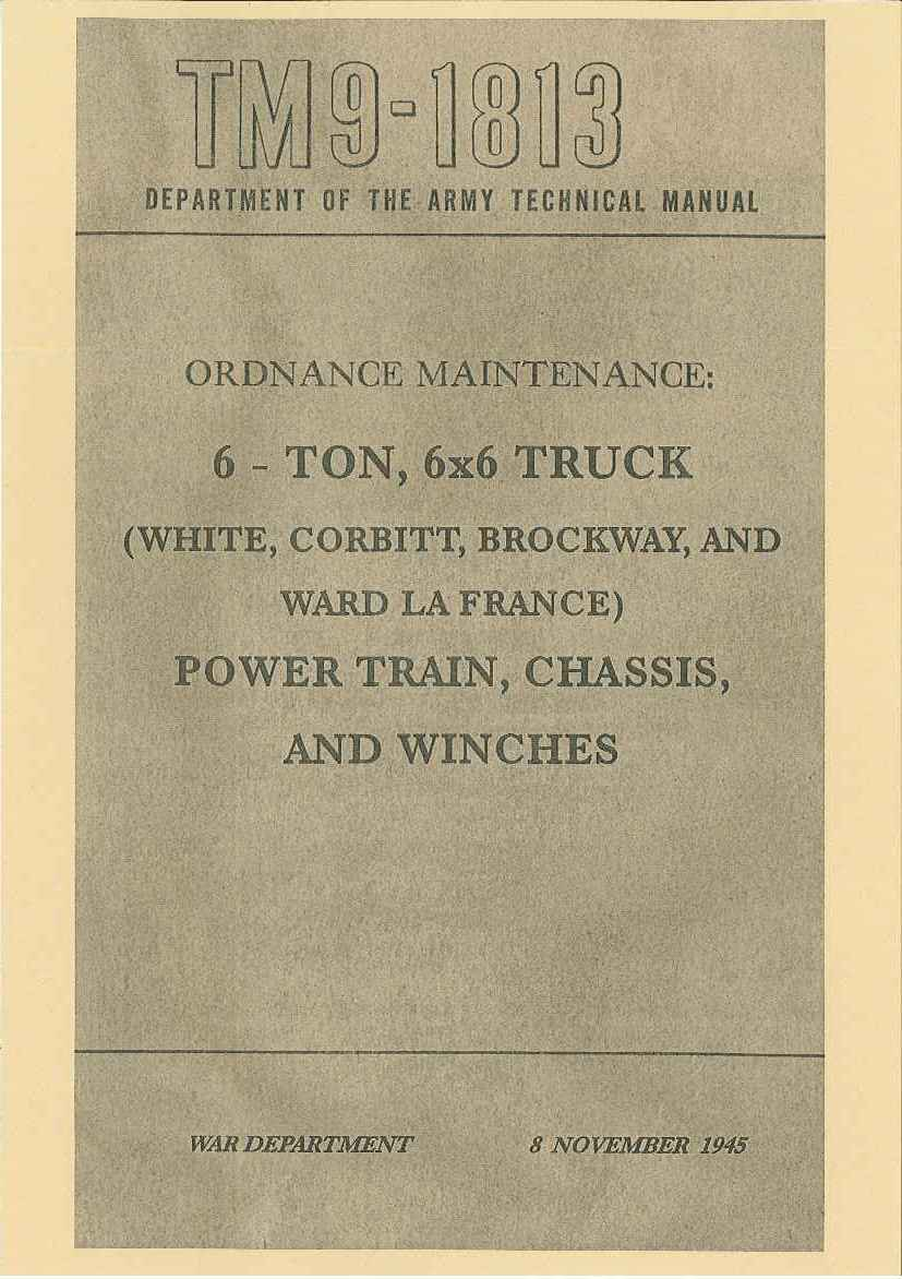 TM 9-1813 US 6- TON, 6x6 TRUCK (WHITE, CORBITT AND BROCKWAY, AND WARD LA FRANCE POWER TRAIN, CHASSIS AND WINCHES